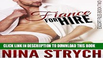 [New] Fiancé for Hire: A Stand-Alone Contemporary Romance (Escort Files Book 2) Exclusive Online