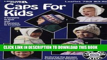 [PDF] Caps for Kids: 6 Designs to Knit and 6 Designs to Crochet (Leisure Arts, Leaflet 723)