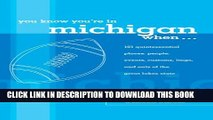 New Book You Know You re in Michigan When...: 101 Quintessential Places, People, Events, Customs,