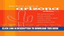 New Book You Know You re in Arizona When . . .: 101 Quintessential Places, People, Events,