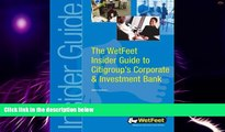 READ FREE FULL  The WetFeet Insider Guide to Citigroup s Corporate   Investment Bank  READ Ebook