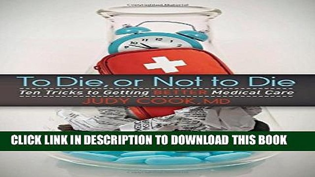 New Book To Die or Not to Die: Ten Tricks to Getting Better Medical Care