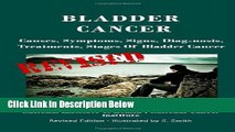 [Fresh] Bladder Cancer: Causes, Symptoms, Signs, Diag-nosis, Treatments, Stages Of Bladder Cancer