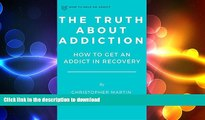 FAVORITE BOOK  The Truth About Addiction: How to Get an Addict in Recovery (How to Help an Addict