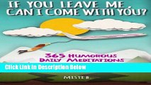 [Best Seller] If You Leave Me, Can I Come With You?: 365 Humorous Daily Meditations for Al-Anons