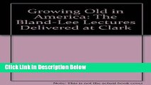 [Best Seller] Growing Old in America: Lectures (The Bland-Lee lectures) New Reads