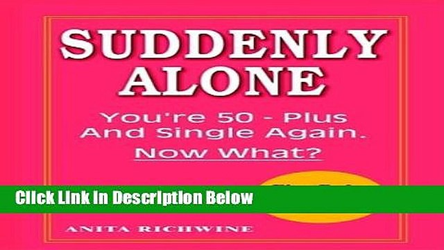 [Fresh] Suddenly Alone: You re 50 - Plus and Single Again, Now What? Online Books