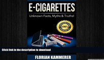 EBOOK ONLINE  E-Cigarettes: Unknown Facts, Myths   Truths about Electronic Cigarettes (Vaping,