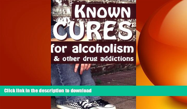 READ BOOK  Known Cures for alcoholism   other drug addictions  BOOK ONLINE