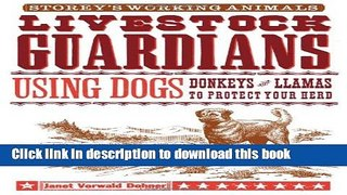 Read Livestock Guardians: Using Dogs, Donkeys, and Llamas to Protect Your Herd (Storey s Working