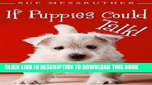 [PDF] If Puppies Could Talk (Dogs, Cats   All Other Animals Book 1) Popular Online