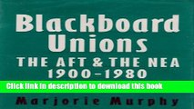 [PDF] Blackboard Unions: The AFT and the NEA, 1900-1980 Full Online