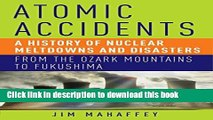 Download Atomic Accidents: A History of Nuclear Meltdowns and Disasters: From the Ozark Mountains