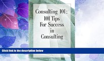 Big Deals  CONSULTING 101: 101 Tips for Success in Consulting  Free Full Read Most Wanted