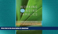 FAVORITE BOOK  Working with Aging Families: Therapeutic Solutions for Caregivers, Spouses,