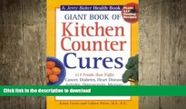 READ BOOK  Giant Book of Kitchen Counter Cures: 117 Foods That Fight Cancer, Diabetes, Heart