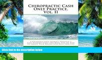 Big Deals  Chiropractic Cash Only Practice, Vol. II: A Chiropractor s Journey Through a