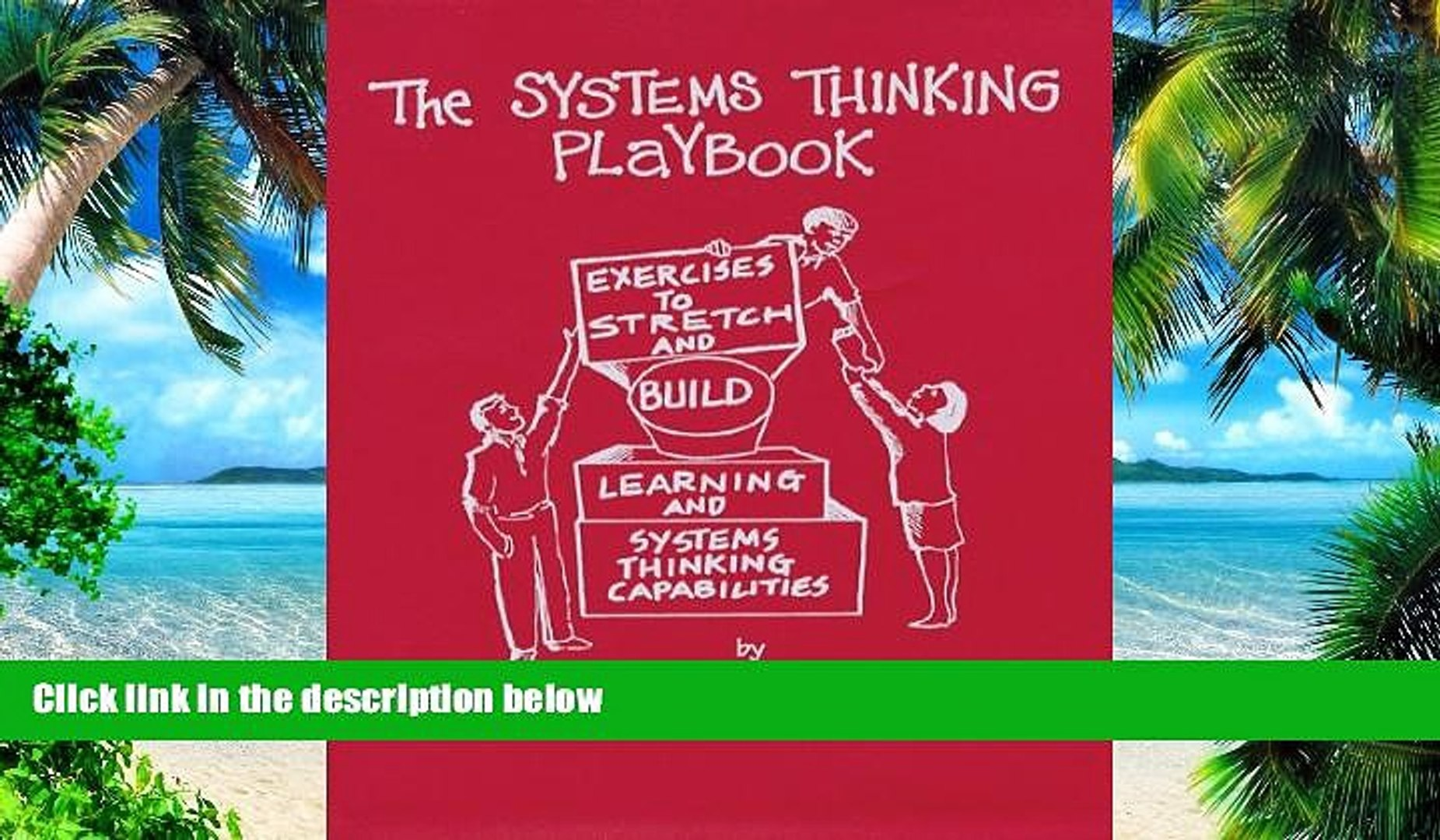 Exercises to Stretch and Build Learning and Systems Thinking Capabilities The Systems Thinking Playbook