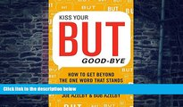 Big Deals  Kiss Your BUT Good-Bye: How to Get Beyond the One Word That Stands Between You and