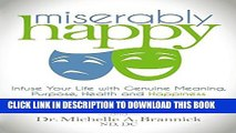 [PDF] Miserably Happy: Infuse Your Life with Genuine Meaning, Purpose, Health, and Happiness