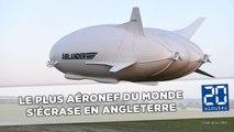 Le plus gros aéronef du monde s'écrase en Angleterre