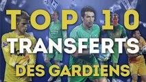 Le Top 10 des gardiens les plus chers de l'histoire
