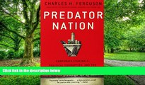 Must Have  Predator Nation: Corporate Criminals, Political Corruption, and the Hijacking of