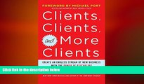 READ book  Clients, Clients, and More Clients: Create an Endless Stream of New Business with the