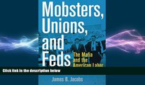 READ book  Mobsters, Unions, and Feds: The Mafia and the American Labor Movement  BOOK ONLINE