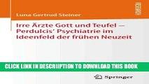 [PDF] Irre Ärzte Gott und Teufel - Perdulcis  Psychiatrie im Ideenfeld der frühen Neuzeit