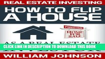 [PDF] Real Estate Investing: How to Flip a House as a Real Estate Investor Full Online