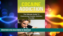 FAVORITE BOOK  Cocaine: The Ultimate Guide to Overcoming Cocaine Addiction For Life! (cocaine