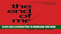 [PDF] The End of Me: Where Real Life in the Upside-Down Ways of Jesus Begins [Full Ebook]