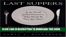 [PDF] Last Suppers: If the World Ended Tomorrow, What Would Be Your Last Meal? Popular Collection