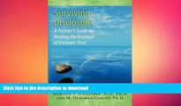 READ BOOK  Surviving Disclosure:: A Partner s Guide for Healing the Betrayal of Intimate Trust