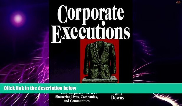 Must Have PDF  Corporate Executions: The Ugly Truth About Layoffs -- How Corporate Greed Is
