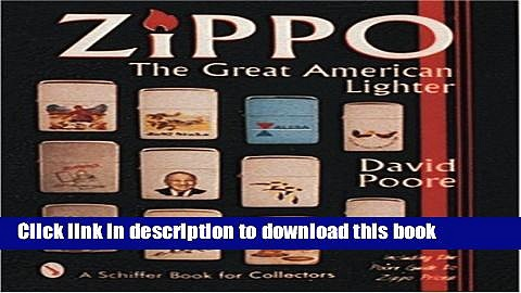 Read Zippo: The Great American Lighter : Including the Poore Guide to Zippo Prices (Schiffer Book
