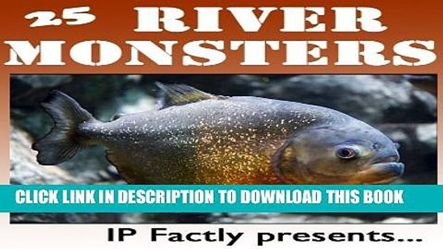 [PDF] 25 River Monsters! Incredible Facts, Photos and Video Links to Some of the Scariest  River