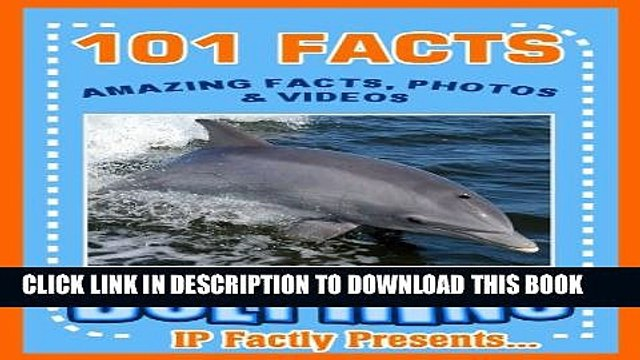 [PDF] 101 Facts... Dolphins! Amazing Facts, Photos   Video Links - Dolphin Book for Kids (101
