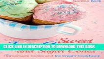 Collection Book Sweet Ice-Cream and Sugar Cones: Homemade Cones and Ice Cream Cookbook