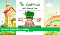 READ  The Ayurveda Hair Loss Cure: Preventing Hair Loss and Reversing Healthy Hair Growth For