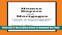 [Reads] Homes Buyers and Mortgages: A Guide to Buying Real Estate in Today s Market Online Books