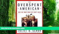 Big Deals  The Overspent American: Why We Want What We Don t Need  Free Full Read Most Wanted