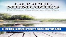 [PDF] Gospel Memories: The Future Can Rewrite Our Past Full Colection
