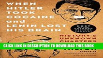 [PDF] When Hitler Took Cocaine and Lenin Lost His Brain: History s Unknown Chapters Full Colection