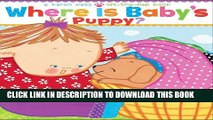 [PDF] Where Is Baby s Puppy?: A Lift-the-Flap Book (Karen Katz Lift-the-Flap Books) Full Online