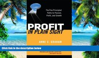 Big Deals  Profit in Plain Sight: The Five Principled Paths to Passion, Profit and Growth  Best