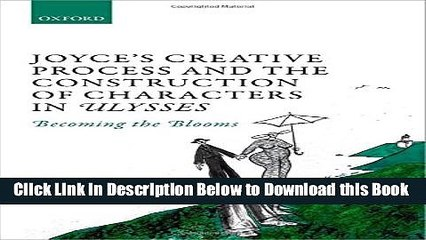 [Reads] Joyce s Creative Process and the Construction of Characters in Ulysses: Becoming the