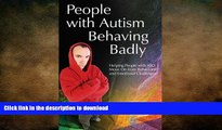 FAVORITE BOOK  People with Autism Behaving Badly: Helping People with ASD Move On from Behavioral