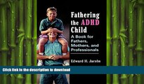 READ BOOK  Fathering the ADHD Child: A Book for Fathers, Mothers, and Professionals FULL ONLINE